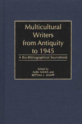 Multicultural Writers from Antiquity to 1945: A Bio-Bibliographical Sourcebook