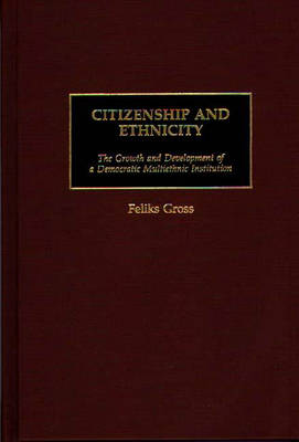 Citizenship and Ethnicity: The Growth and Development of a Democratic Multiethnic Institution