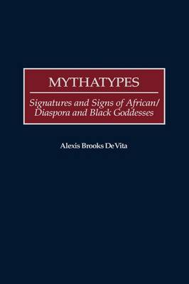 Mythatypes: Signatures and Signs of African/Diaspora and Black Goddesses