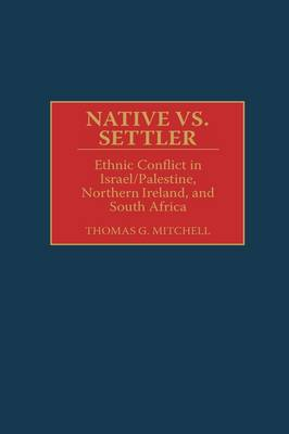 Native vs. Settler: Ethnic Conflict in Israel/Palestine, Northern Ireland, and South Africa