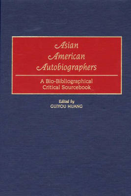 Asian American Autobiographers: A Bio-Bibliographical Critical Sourcebook