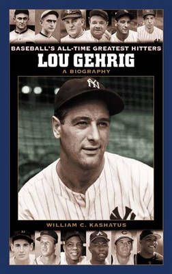 Lou Gehrig: A Biography