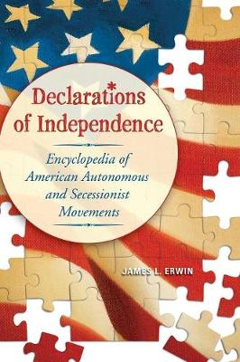 Declarations of Independence: Encyclopedia of American Autonomous and Secessionist Movements