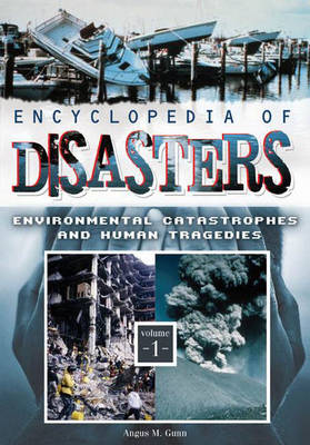 Encyclopedia of Disasters [2 volumes]: Environmental Catastrophes and Human Tragedies