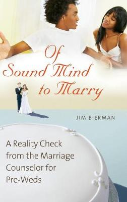 Of Sound Mind to Marry: A Reality Check from the Marriage Counselor for Pre-Weds