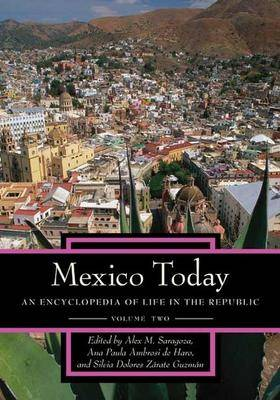 Mexico Today [2 volumes]: An Encyclopedia of Life in the Republic