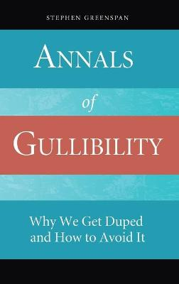 Annals of Gullibility: Why We Get Duped and How to Avoid It