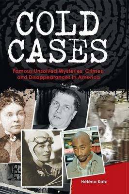 Cold Cases: Famous Unsolved Mysteries, Crimes, and Disappearances in America