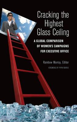 Cracking the Highest Glass Ceiling: A Global Comparison of Women's Campaigns for Executive Office