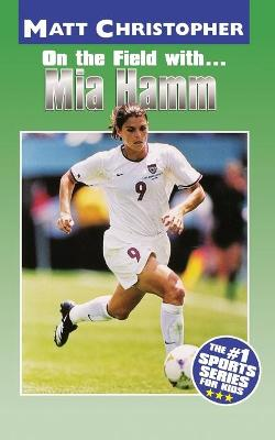 On the Field with Mia Hamm