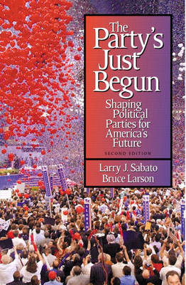 The Party's Just Begun: Shaping Political Parties for America's Future