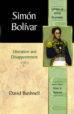 Simon Bolivar: Liberation and Disappointment (Library of World Biography Series)
