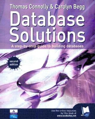 Database Solutions: A step by step guide to building databases