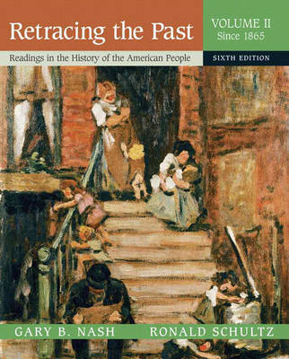 Retracing the Past: Readings in the History of the American People, Volume 2 (Since 1865)