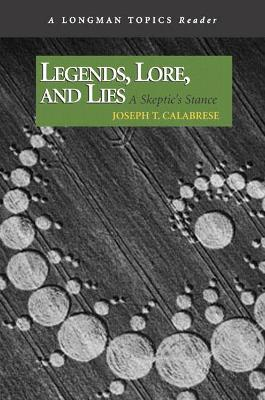 Legends, Lore, and Lies: A Skeptic's Stance (A Longman Topics Reader)