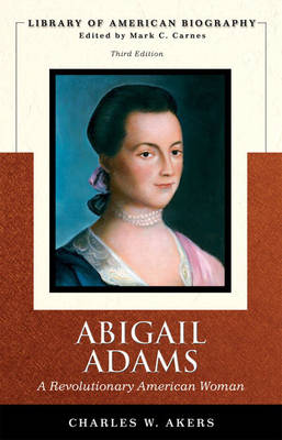 Abigail Adams: A Revolutionary American Woman (Library of American Biography Series)