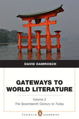 Gateways to World Literature, Volume 2: The Seventeenth Century to Today (Penguin Academics Series) Plus New MyLiteratureLab -- Access Card Package