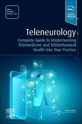 Teleneurology: Complete Guide to Implementing Telemedicine and Telebehavioral Health into Your Practice