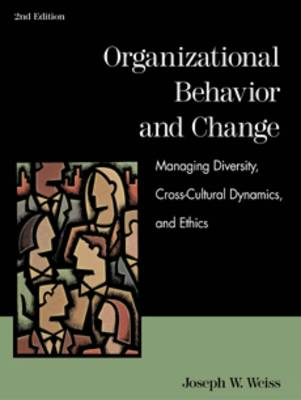 Organizational Behaviour and Change: Managing Diversity, Cross-cultural Dynamics and Ethics