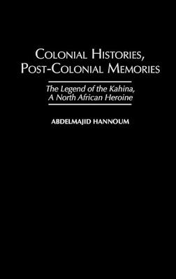 Colonial Histories, Postcolonial Memories: The Legend of the Kahina, a North African Heroine