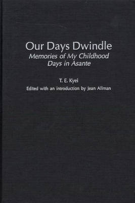 Our Days Dwindle: Memories of My Childhood Days in Asante