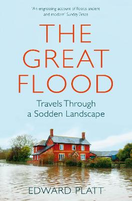 The Great Flood: Travels Through a Sodden Landscape