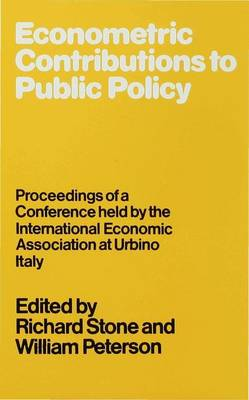 Econometric Contributions to Public Policy: Proceedings of a Conference held by the International Economic Association at Urbino, Italy