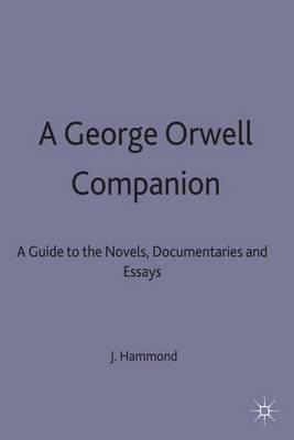 A George Orwell Companion: A Guide to the Novels, Documentaries and Essays