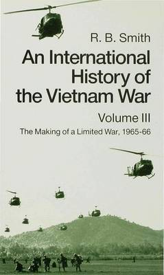 An International History of the Vietnam War: Volume 3: The Making of a Limited War,1965-1966