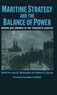 Maritime Strategy And The Balance Of Power: Britain And America In The Twentieth Century