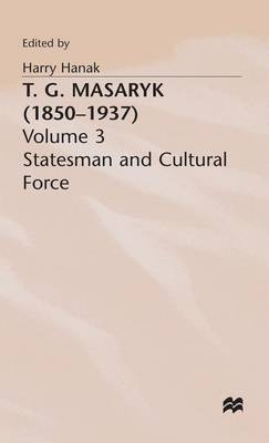 T.G.Masaryk (1850-1937): Volume 1: Thinker and Politician