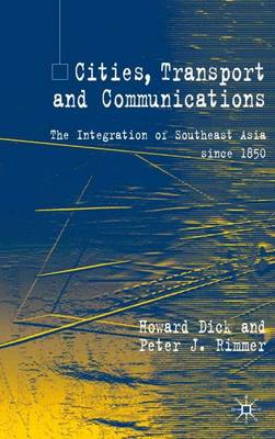 Cities, Transport and Communications: The Integration of Southeast Asia Since 1850