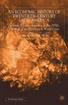 An Economic History of Twentieth-Century Latin America: Volume 2: Latin America in the 1930s. The Role of the Periphery in World Crisis