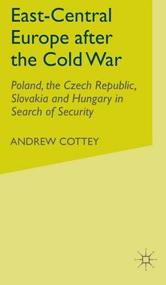 East-Central Europe after the Cold War: Poland, the Czech Republic, Slovakia and Hungary in Search of Security