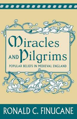 Miracles and Pilgrims: Popular Beliefs in Medieval England
