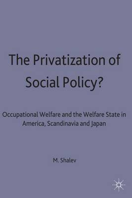 The Privatization of Social Policy?: Occupational Welfare and the Welfare State in America, Scandinavia and Japan