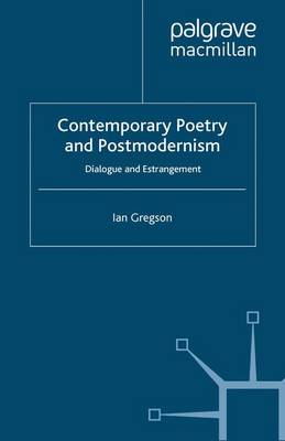 Contemporary Poetry and Postmodernism: Dialogue and Estrangement