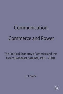Communication, Commerce and Power: The Political Economy of America and the Direct Broadcast Satellite, 1960-2000