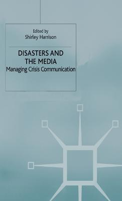 Disasters and the Media: Managing crisis communications