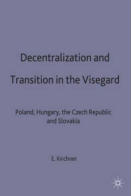 Decentralization and Transition in the Visegrad: Poland, Hungary, the Czech Republic and Slovakia