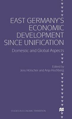 East Germany's Economic Development since Unification: Domestic and Global Aspects