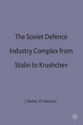 The Soviet Defence Industry Complex from Stalin to Krushchev