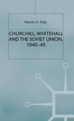 Churchill, Whitehall and the Soviet Union, 1940-45