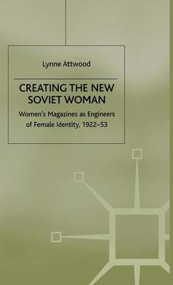 Creating the New Soviet Woman: Women's Magazines as Engineers of Female Identity, 1922-53