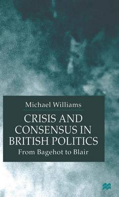 Crisis and Consensus in British Politics: From Bagehot to Blair