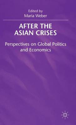 After the Asian Crisis: Perspectives on Global Politics and Economics
