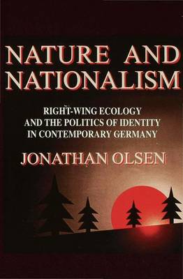 Nature and Nationalism: Right Wing Ecology and the Politics of Identity in Contemporary Germany