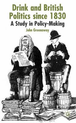 Drink and British Politics Since 1830: A Study in Policy Making