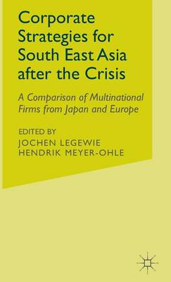 Corporate Strategies for South East Asia After the Crisis: A Comparison of Multinational Firms from Japan and Europe