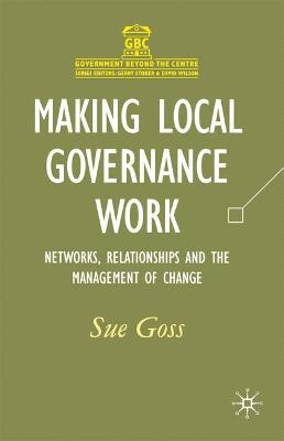 Making Local Governance Work: Networks, Relationships and the Management of Change